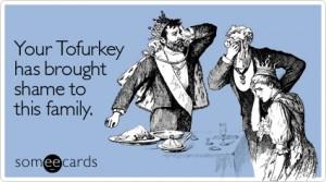 tofurkey-brought-thanksgiving-ecard-someecards